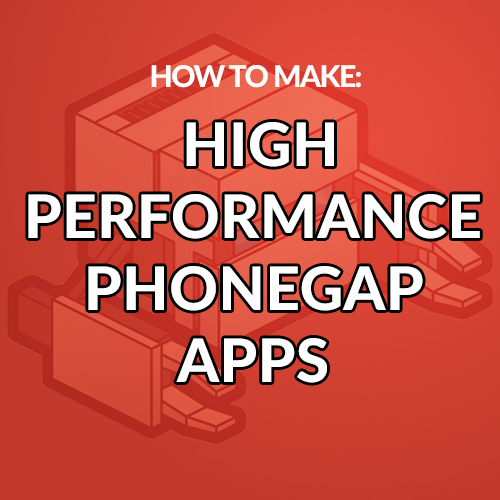 How to Make High Performance PhoneGap Apps