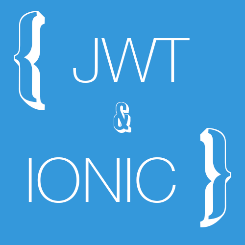 Using JSON Web Tokens (JWT) for Custom Authentication in Ionic 2: Part 1
