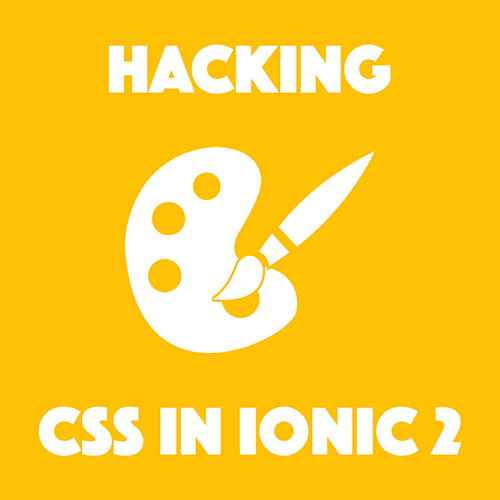 Hacking CSS in Ionic 2