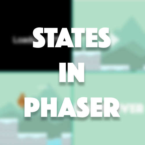 Phaser Fundamentals: Using States in Phaser
