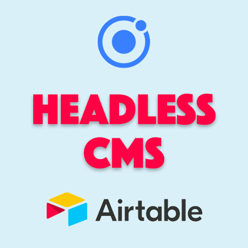 Creating & Using a Headless CMS with an Ionic Application